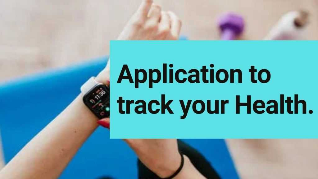 Application to track your Health.