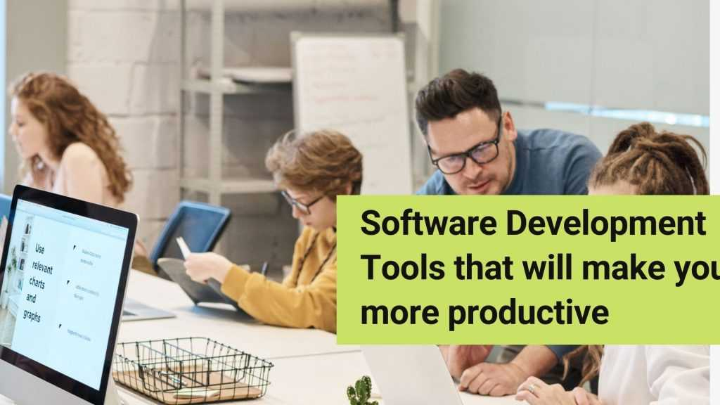 Software Development Tools that will make you more productive