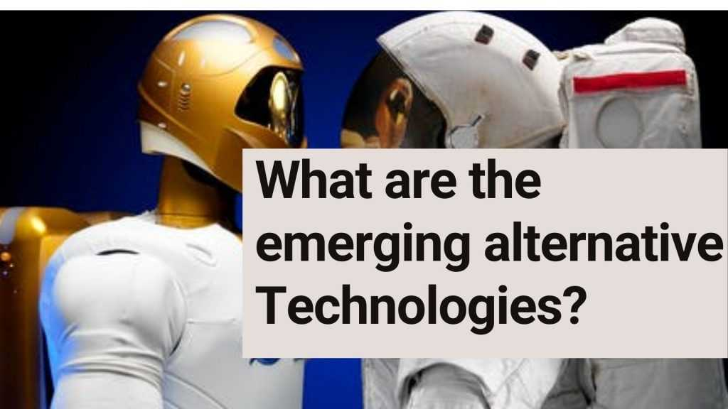 What are the emerging alternative Technologies?
