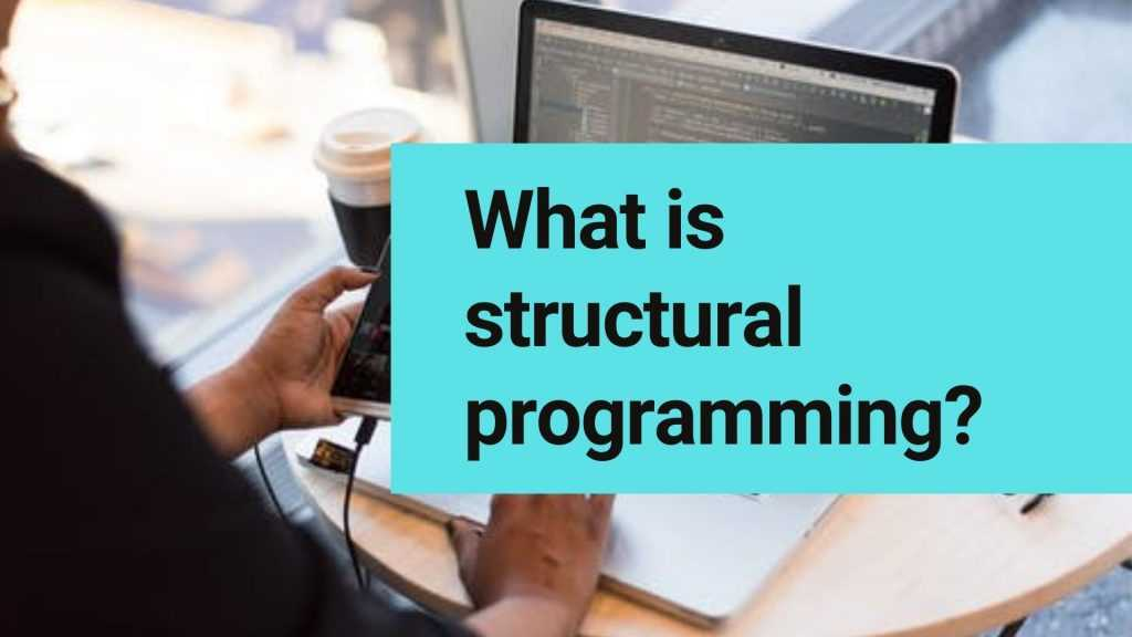 What is structural programming?